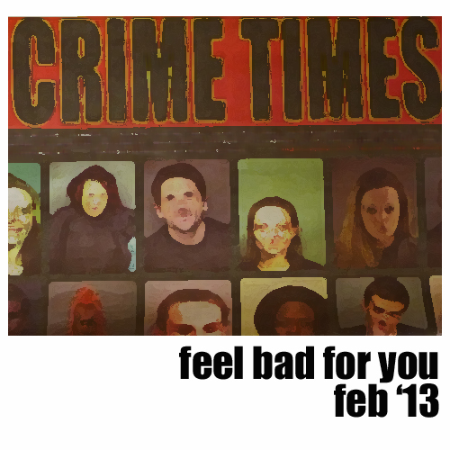 Feel Bad For You, February 2013